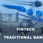 Fintech VS Traditional Banks: Advantages and Drawbacks