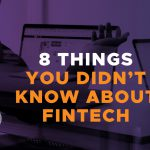 8 Things You Didn't Know About Fintech