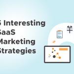 5 Interesting SaaS Marketing Strategies
